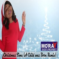 Christmas Time ( A Child Was Born ) — Mo'ray God's Property