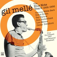 Gil Mellé. The Blue Note Years 1952-1956. Plus Unreleased 1957 Café Bohemia Broadcast — Oscar Pettiford, Tal Farlow, Gil Melle, Urbie Green, Eddie Bert, Don Butterfield