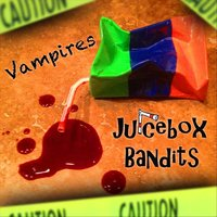 Vampires — Juicebox Bandits