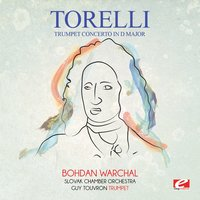 Torelli: Trumpet Concerto in D Major — Giuseppe Torelli, Guy Touvron, Bohdan Warchal, Slovak Chamber Orchestra