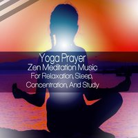 Zen Meditation Music for Relaxation, Sleep, Concentration, and Study — Yoga Prayer