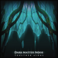 Together Alone — Dark Matter Noise
