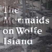 On Wolfe Island — The Mermaids
