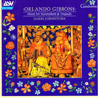 Gibbons: Music for Harpsichord and Virginals — James Johnstone