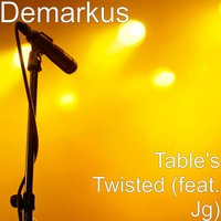 Table's Twisted — Jg, DEMARKUS