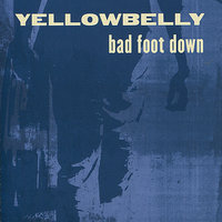 Bad Foot Down — Yellowbelly