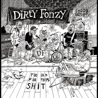 Too Old for This Shit — Dirty Fonzy