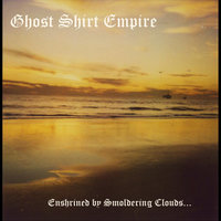 Enshrined by Smoldering Clouds... — Ghost Shirt Empire