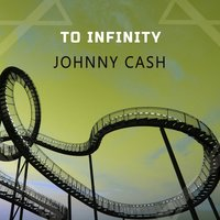 To Infinity — Johnny Cash
