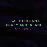 Crazy and Insane — Sasho Derama