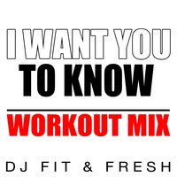 I Want You to Know — D.J. Fit & Fresh