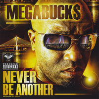 Never Be Another — Mega Buck$