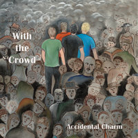 With the Crowd — Accidental Charm