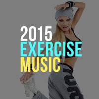 2015 Exercise Music — 2015 Workout Hits