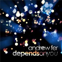 Depends on You — Andrew Fer