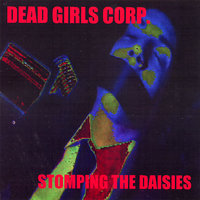 "Stompin the Daisies ""remixes from i like daisies"" — Dead Girls Corp."