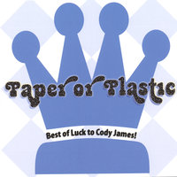 Best of Luck to Cody James! — Paper or Plastic