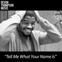 Tell Me What Your Name Is — Devon Thompson