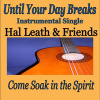 Until Your Day Breaks (inst) — Hal Leath & Friends