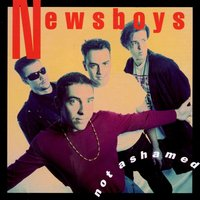 Not Ashamed — Newsboys