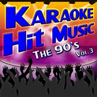 Karaoke Hit Music The 90's Vol. 3 - Instrumental Sing Alongs From The 1990's — Karaoke