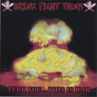 fuck you... this is war — Drink Fight Thugs