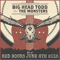 Live at Red Rocks 2015 — Big Head Todd and the Monsters, Big Head Todd & The Monsters