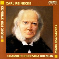 Carl Reinecke: Music For Strings — Chamber Orchestra Kremlin & Misha Rachlevsky