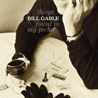 Things Found In My Pocket — Bill Gable