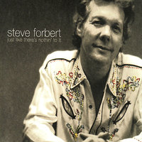 Just Like There's Nothin' to it — Steve Forbert