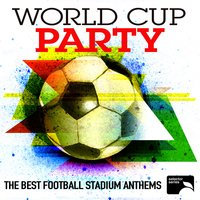 World Cup Party: The Best Football Stadium Anthems — сборник