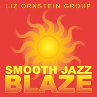 Smooth Jazz Blaze — Liz Ornstein Group