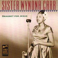 Dragnet For Jesus — Sister Wynona Carr