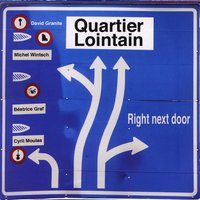 Right next door — Quartier Lointain