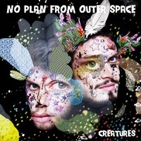 Creatures — No Plan from Outer Space