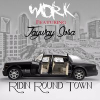 Ridin Round Town — Work, Jayway Sosa