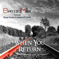 When You Return (feat. Bryan Foster & Vincent M. Leslie) — Bernard Miller, Bryan Foster, Vincent M. Leslie
