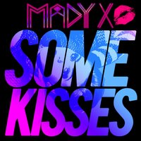Some Kisses Singles — Madyx