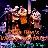 Long, Deep and Wide — Papa Bue's New Orleans Jazzband