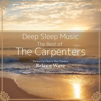 Deep Sleep Music - The Best of the Carpenters: Relaxing Music Box Covers — Relax α Wave