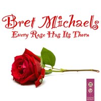 Every Rose Has Its Thorn — Bret Michaels