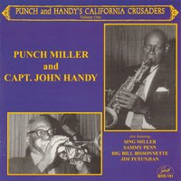 "Punch and Handy's California Crusaders, Vol. 1 — Ernest ""Punch"" Miller, Sing Miller, Big Bill Bissonnette, Sammy Penn, Jim Tutunjian, Ernest ""Punch"" Miller and Capt. John Handy"