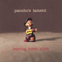 Leaving Town Alive — Pancho's Lament