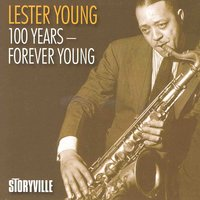 100 Years - Forever Young — Lester Young