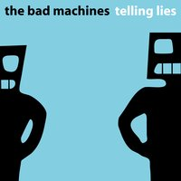 Telling Lies — The Bad Machines