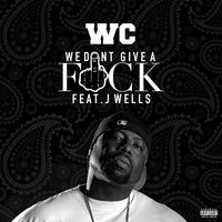 We Don't Give a Fuck — WC, WC feat. J Wells