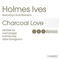 Charcoal Love: The Remixes — Holmes Ives