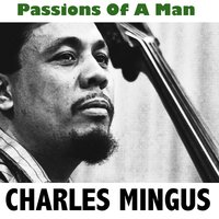 Passions of a Man — Charles Mingus