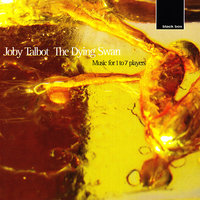Talbot:The Dying Swan, music for 1 - 7 players — Joby Talbot