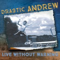 Live Without Warning — Drastic Andrew